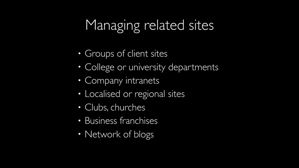 • Groups of client sites • College or universit...