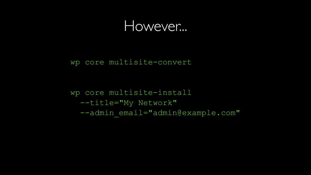 However... wp core multisite-convert wp core mu...