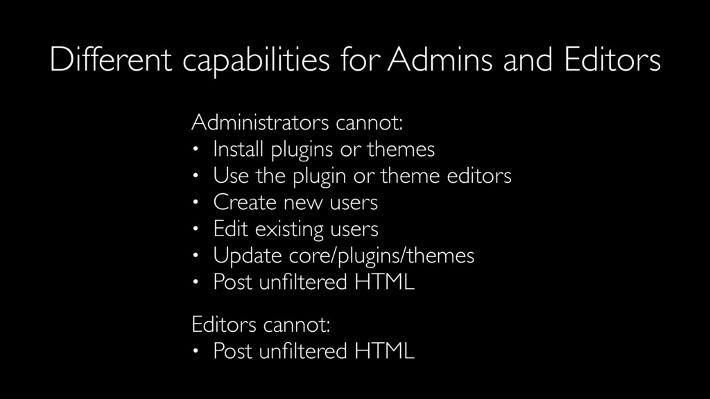 Administrators cannot: • Install plugins or the...