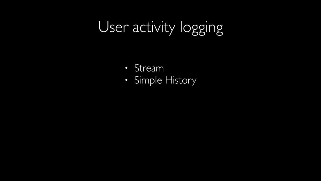 User activity logging • Stream • Simple History