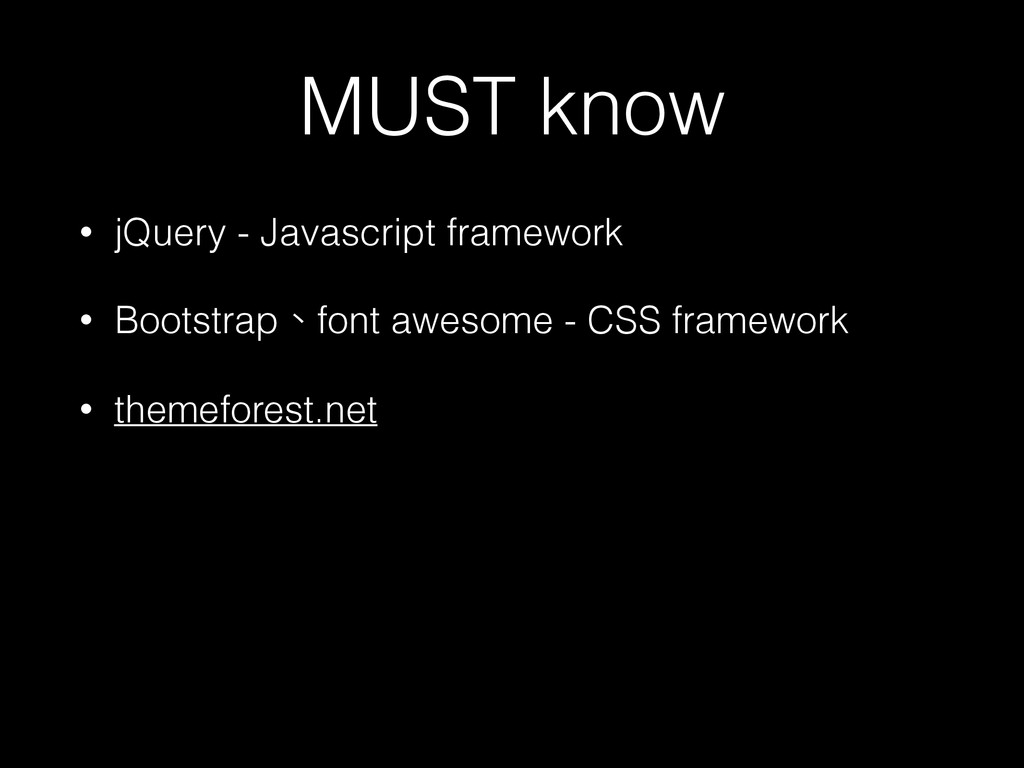 MUST know • jQuery - Javascript framework • Boo...