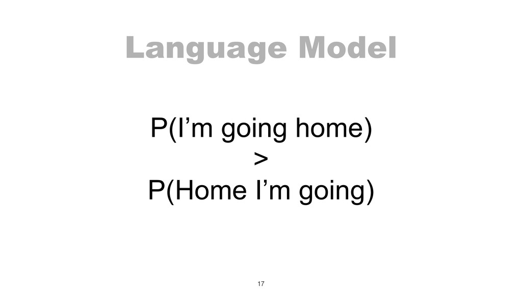 Language Model P(I'm going home)