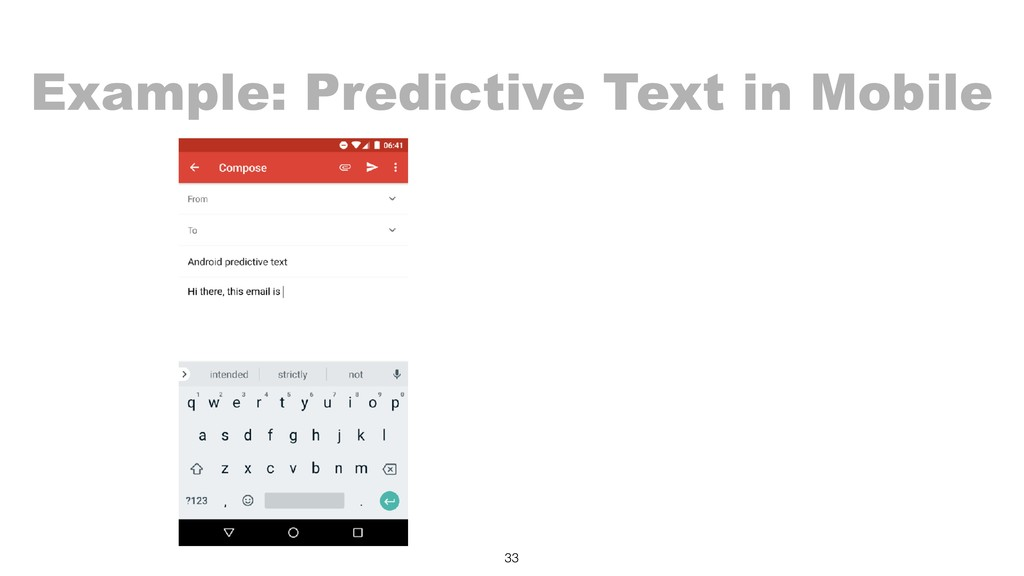 Example: Predictive Text in Mobile 33