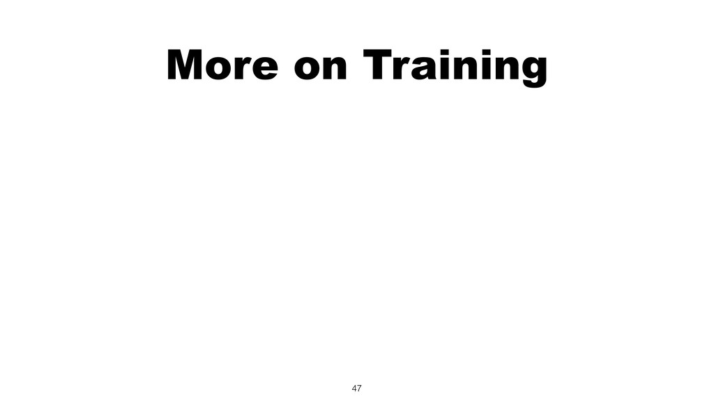 More on Training 47