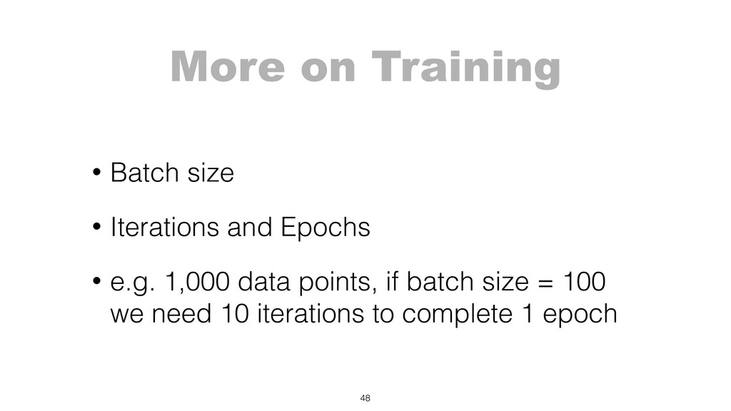 More on Training • Batch size • Iterations and ...