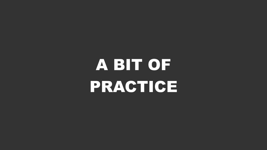 A BIT OF PRACTICE