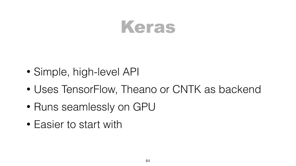 Keras • Simple, high-level API • Uses TensorFlo...