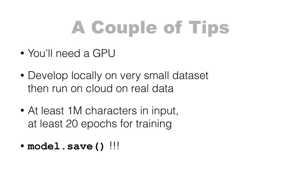 A Couple of Tips • You'll need a GPU • Develop ...
