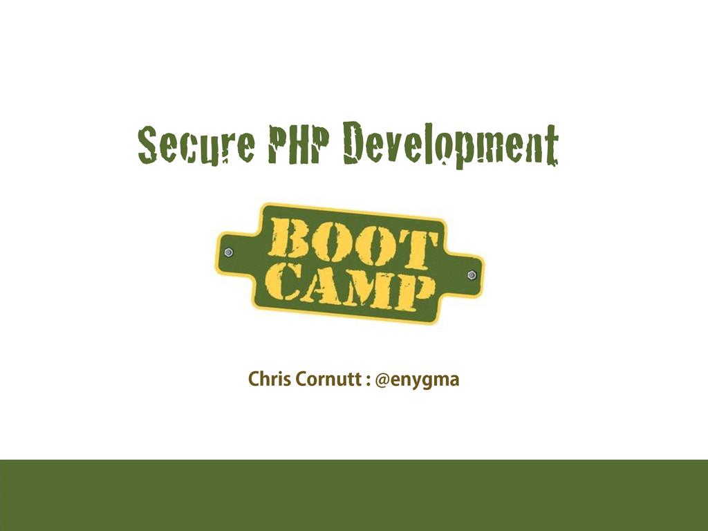 Secure PHP Development $ISJT$PSOVUU!FOZHNB