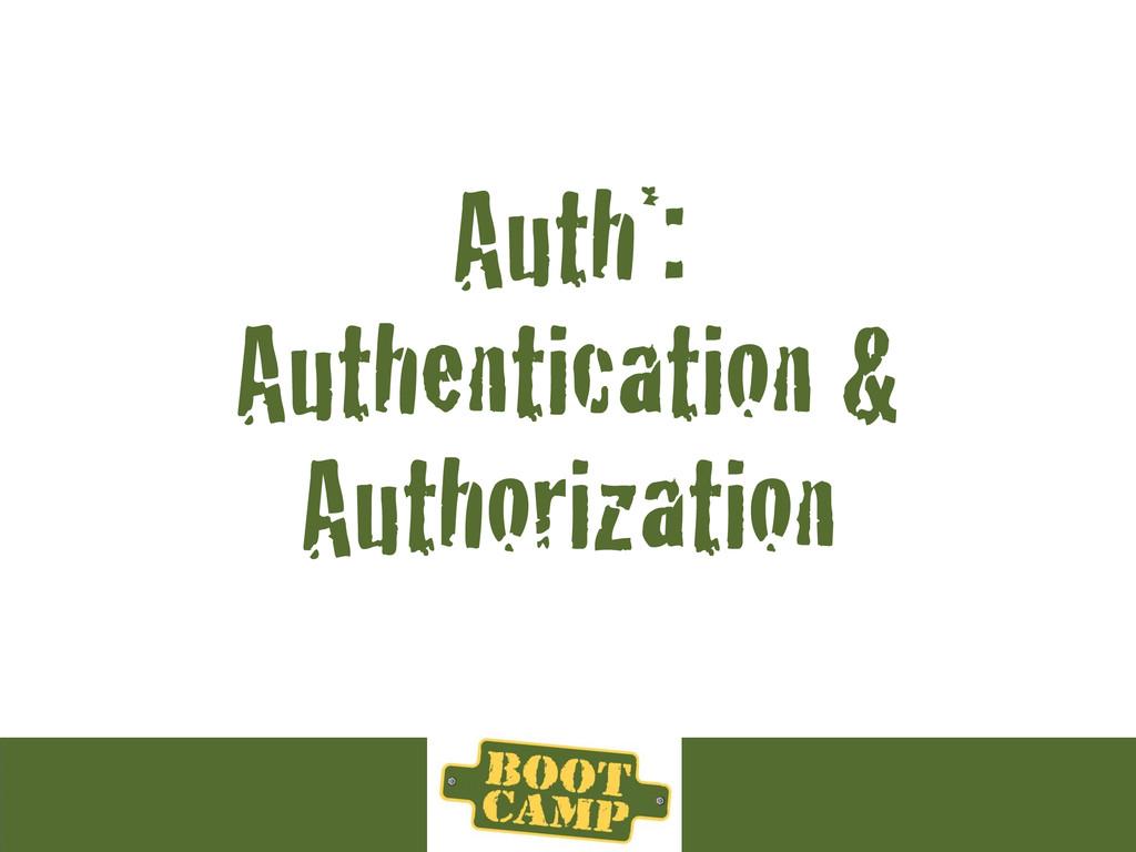 Auth*: Authentication & Authorization