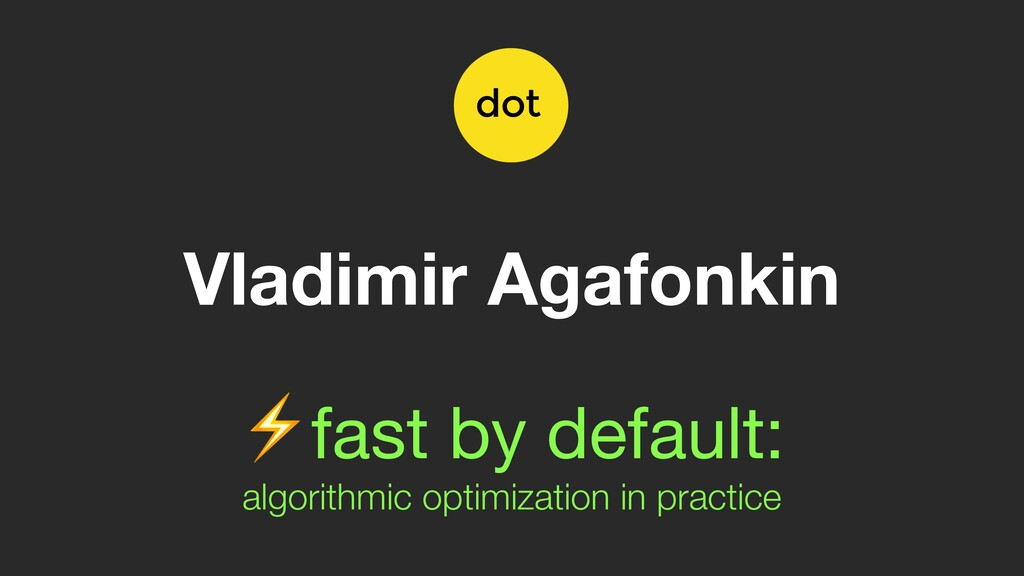 Vladimir Agafonkin ⚡fast by default:   algorith...