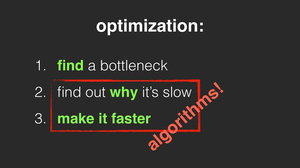 1. find a bottleneck 2. find out why it's slow 3....