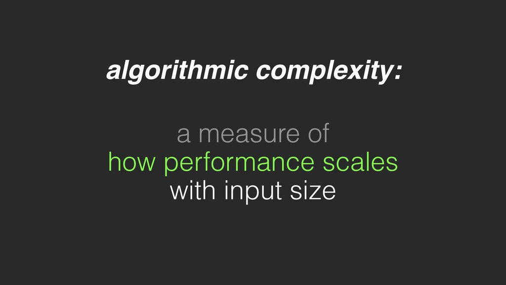 algorithmic complexity: a measure of how perfor...