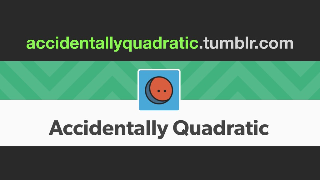 accidentallyquadratic.tumblr.com