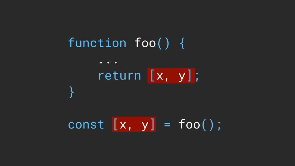 function foo() { ... return [x, y]; } const [x,...