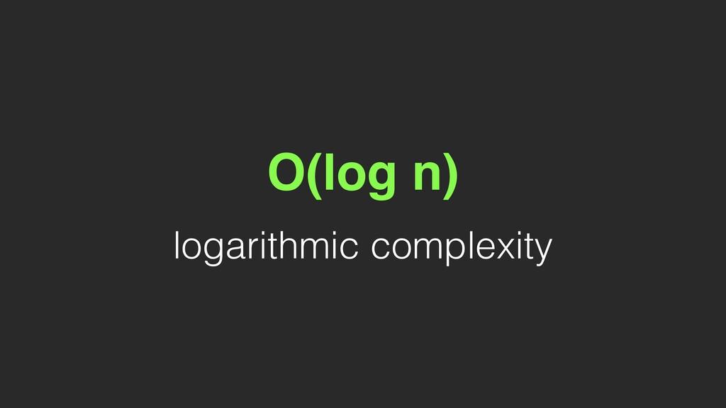 O(log n) logarithmic complexity