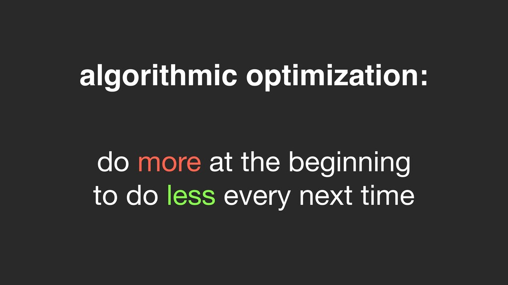 algorithmic optimization: do more at the beginn...