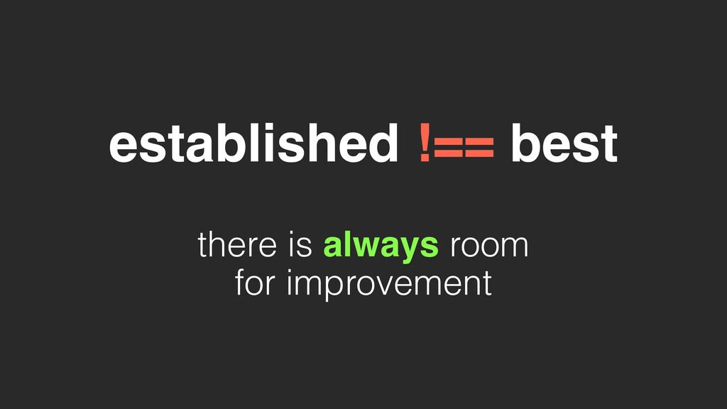 established !== best there is always room for i...