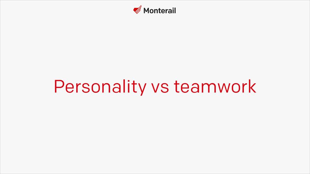 Personality vs teamwork