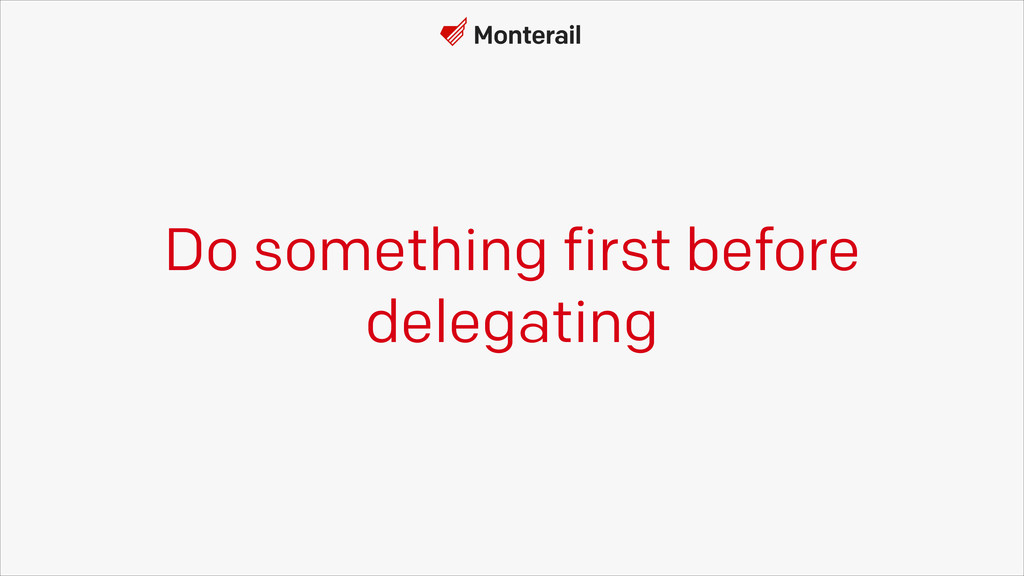 Do something first before delegating