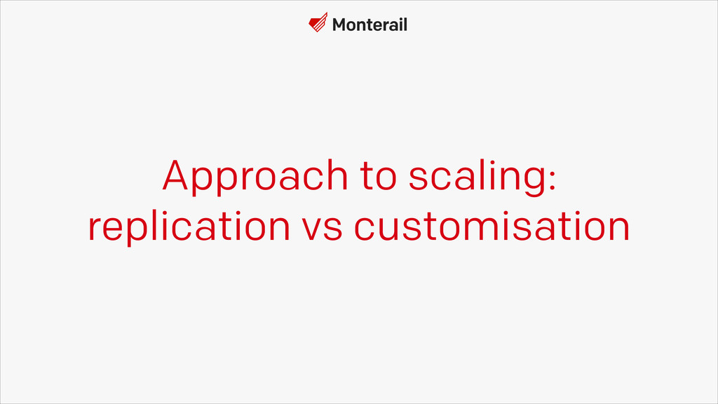 Approach to scaling: replication vs customisati...