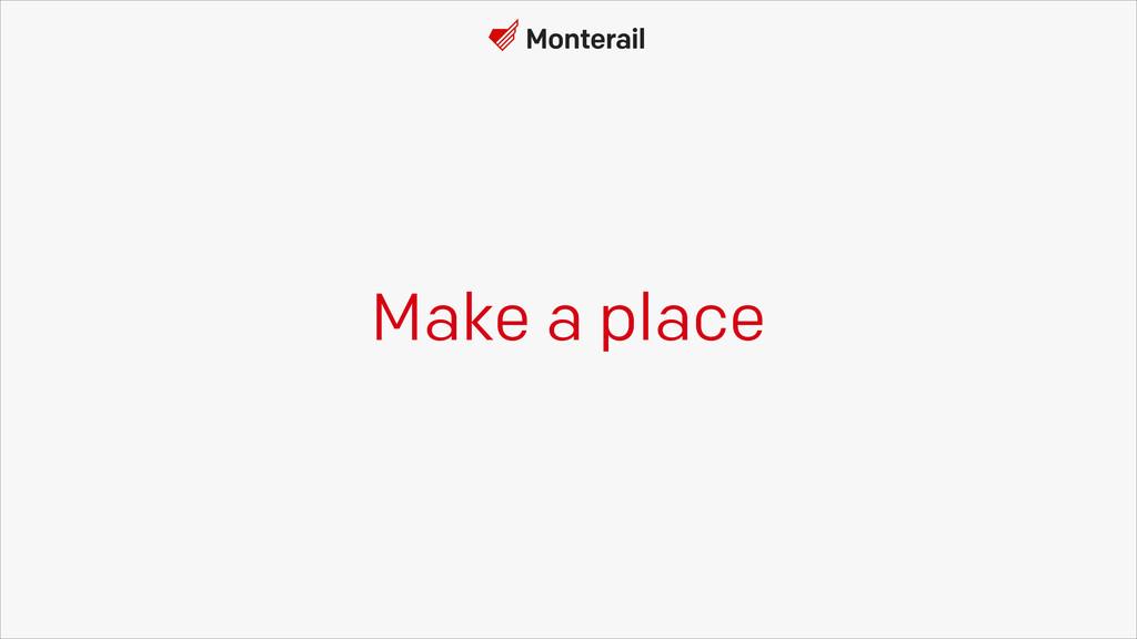 Make a place
