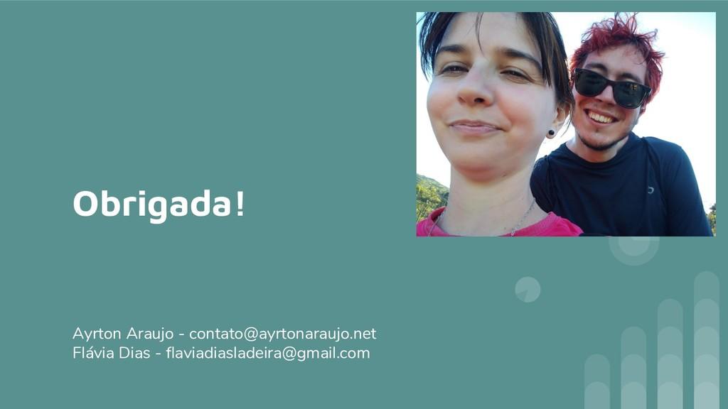 Obrigada! Ayrton Araujo - contato@ayrtonaraujo....