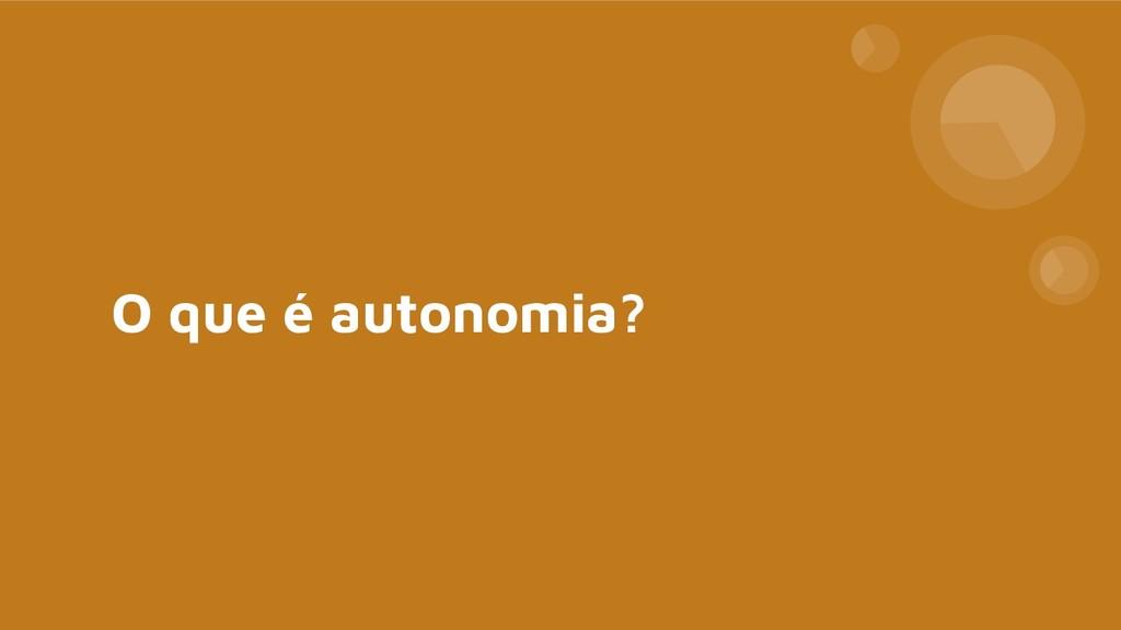 O que é autonomia?