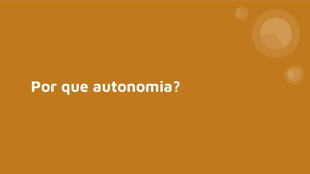 Por que autonomia?