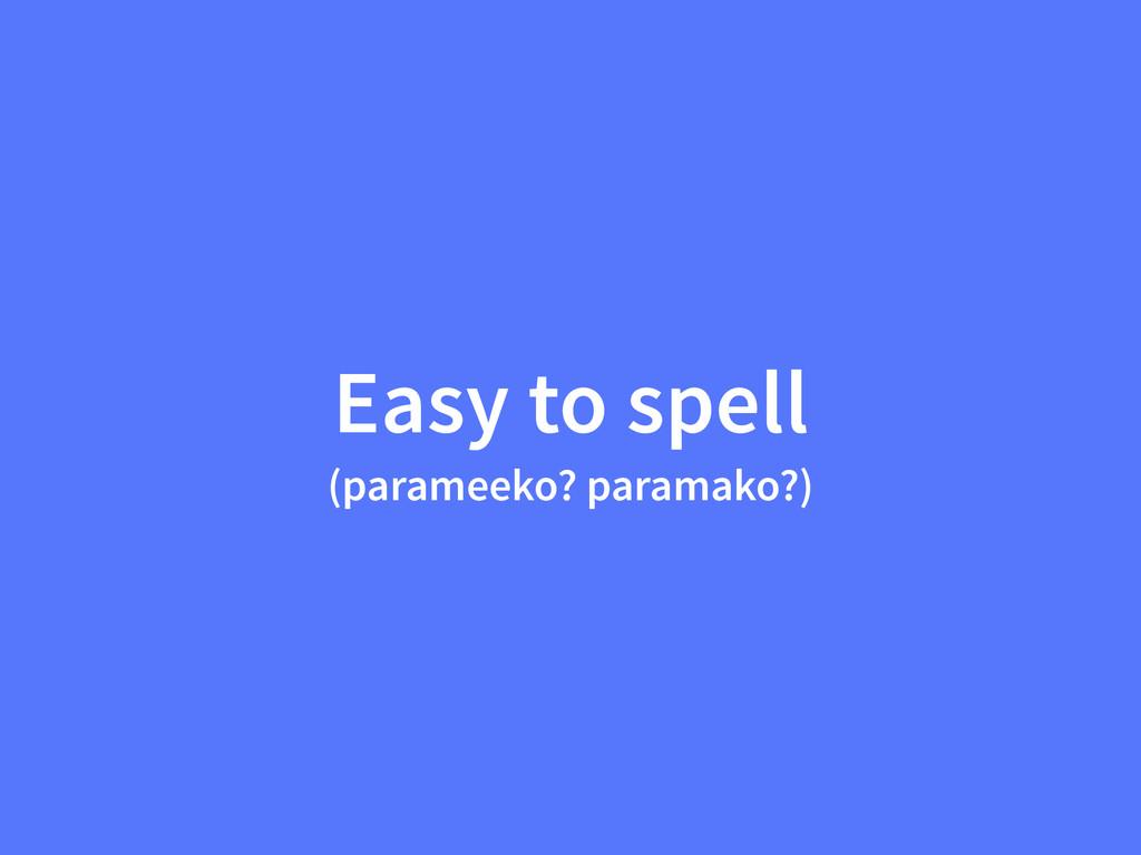 Easy to spell (parameeko? paramako?)