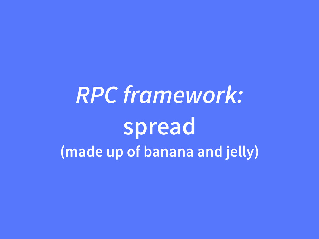 RPC framework: spread (made up of banana and je...