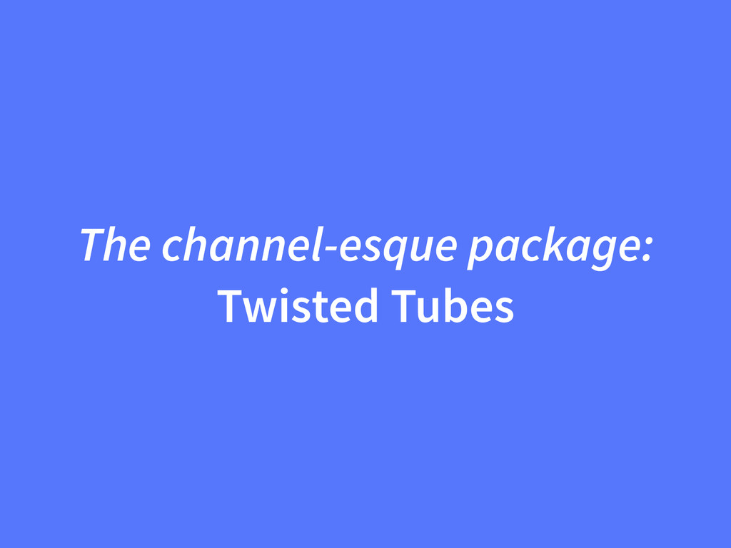 The channel-esque package: Twisted Tubes