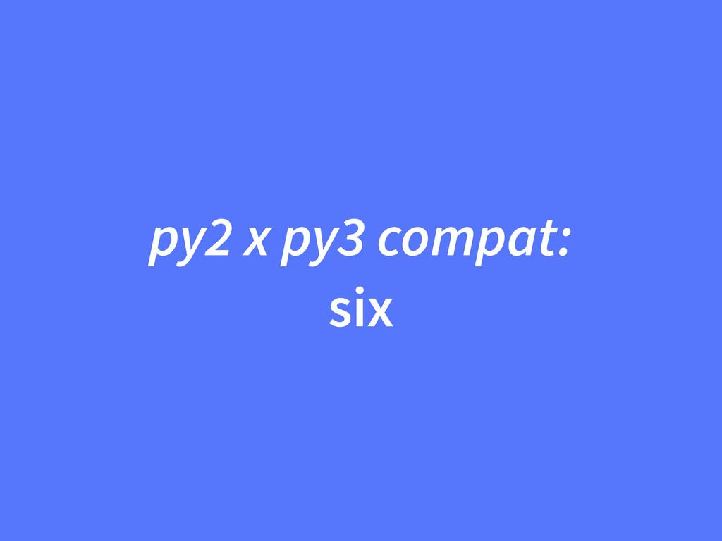py2 x py3 compat: six