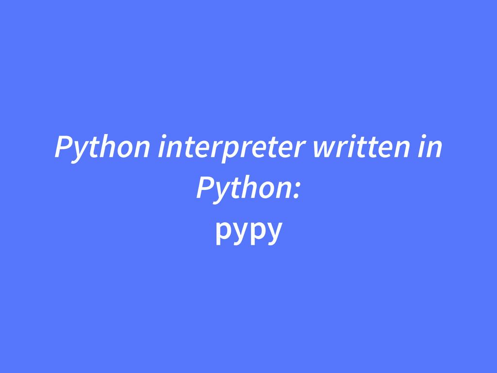 Python interpreter written in Python: pypy