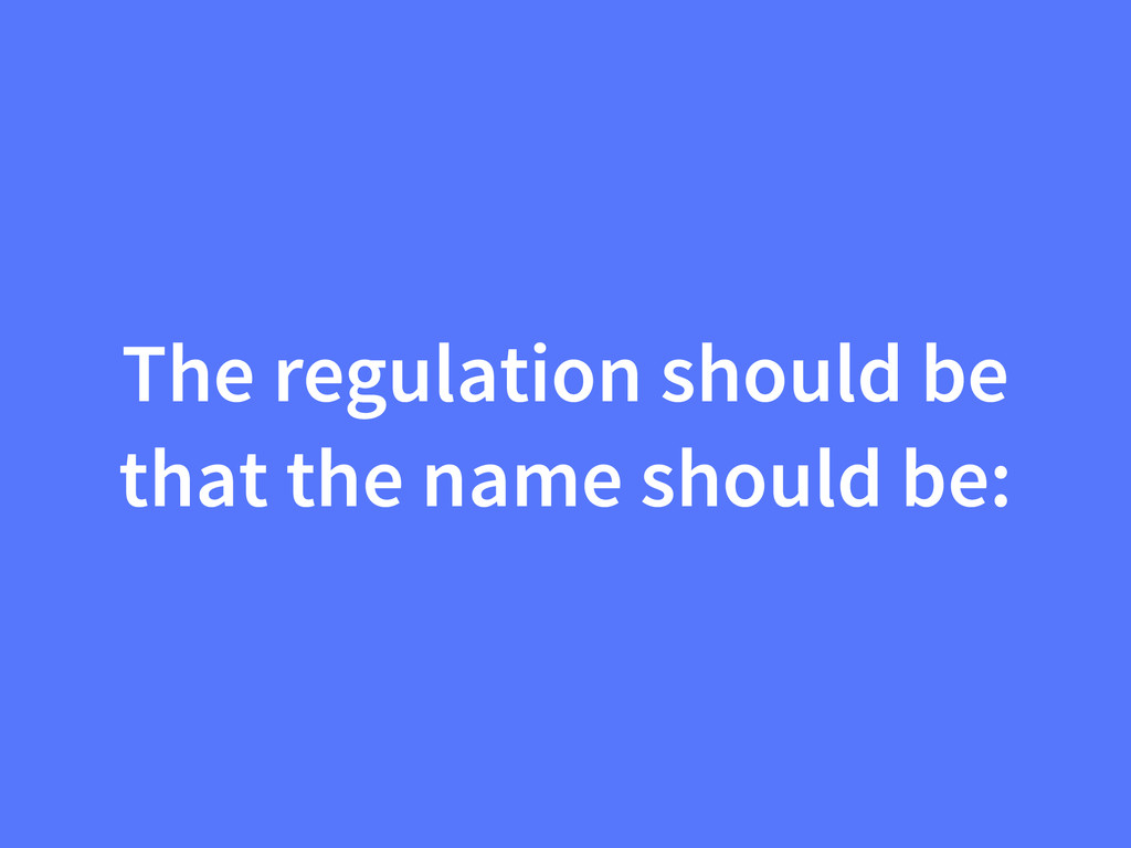 The regulation should be that the name should b...