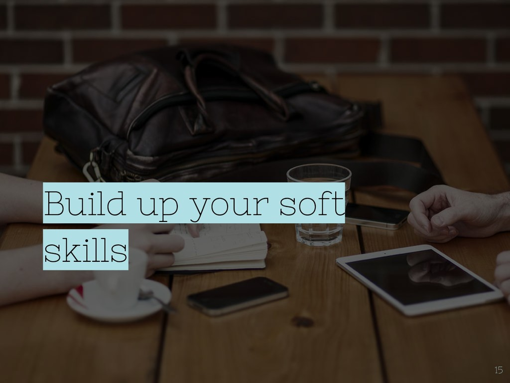Build up your soft skills 15