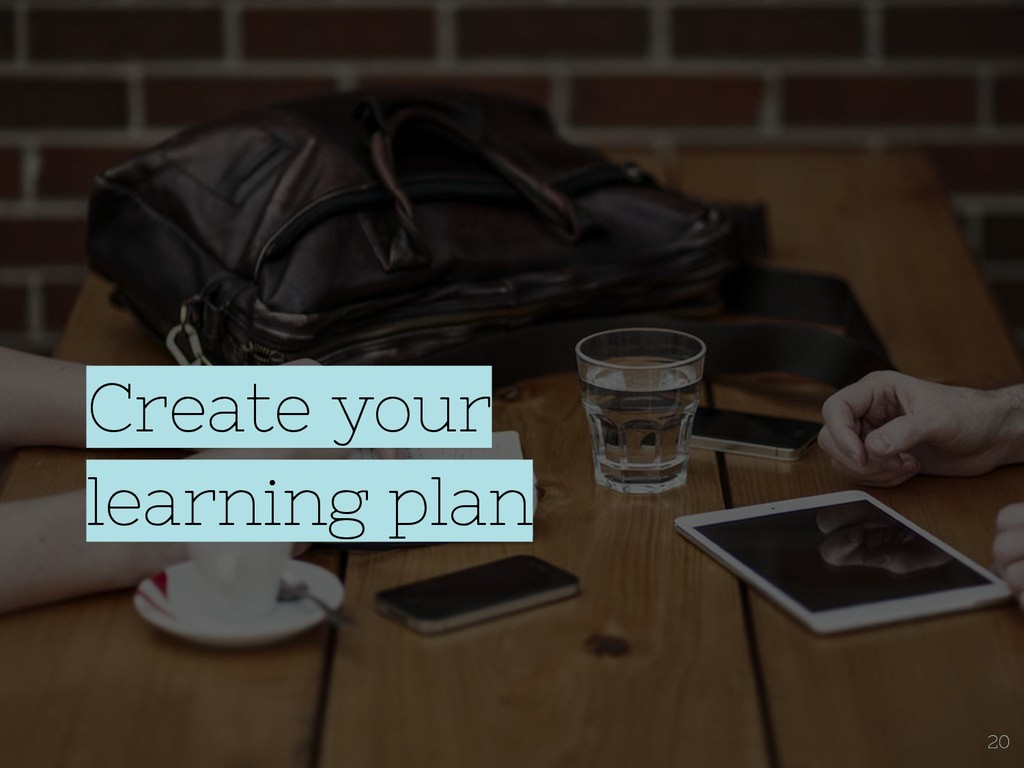 Create your learning plan 20
