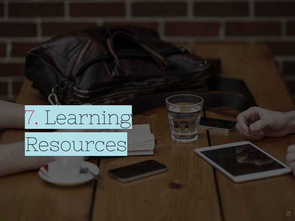 7. Learning Resources 21