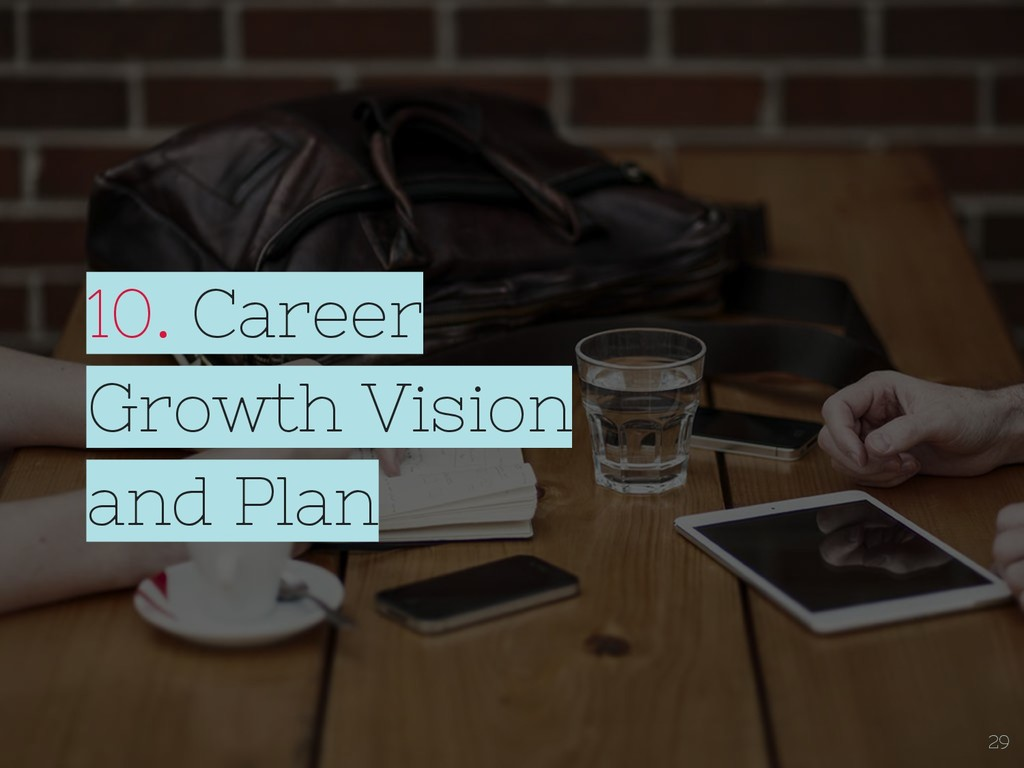 10. Career Growth Vision and Plan 29
