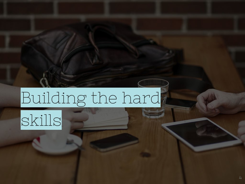 Building the hard skills 4