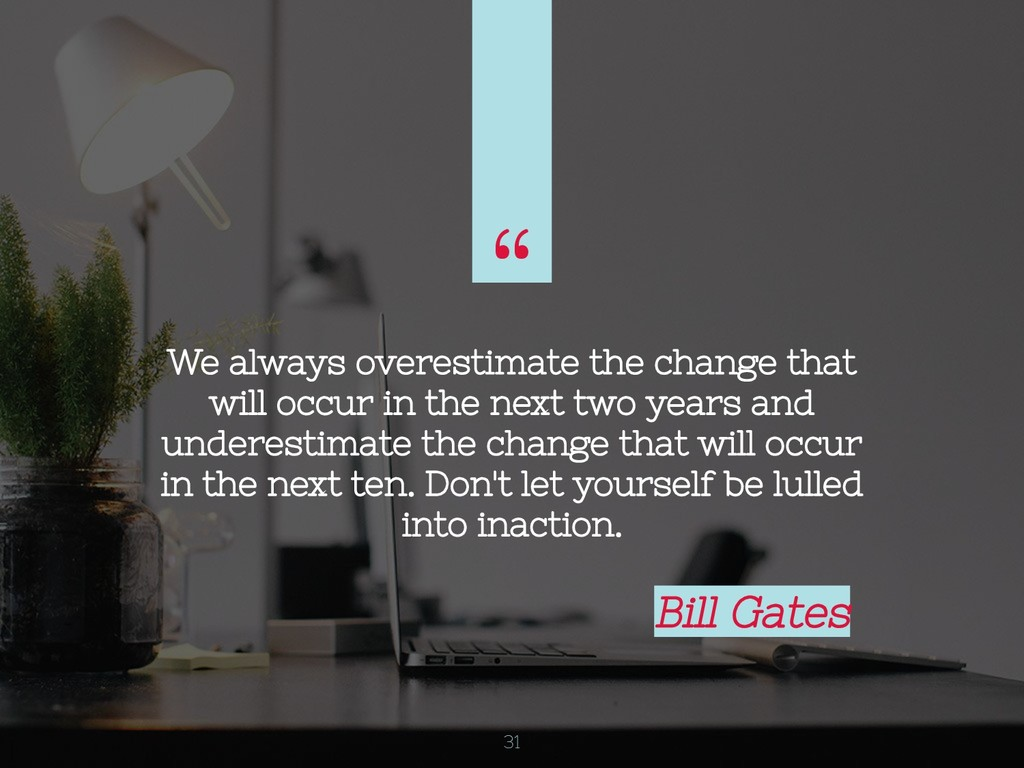 """ We always overestimate the change that will o..."