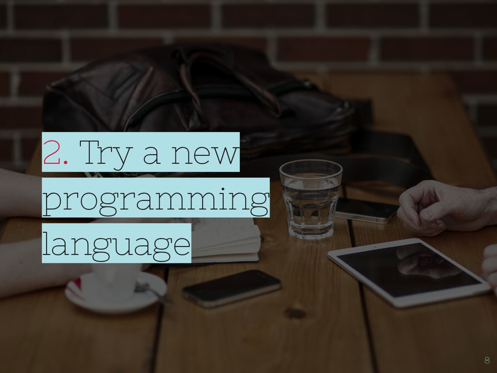 2. Try a new programming language 8