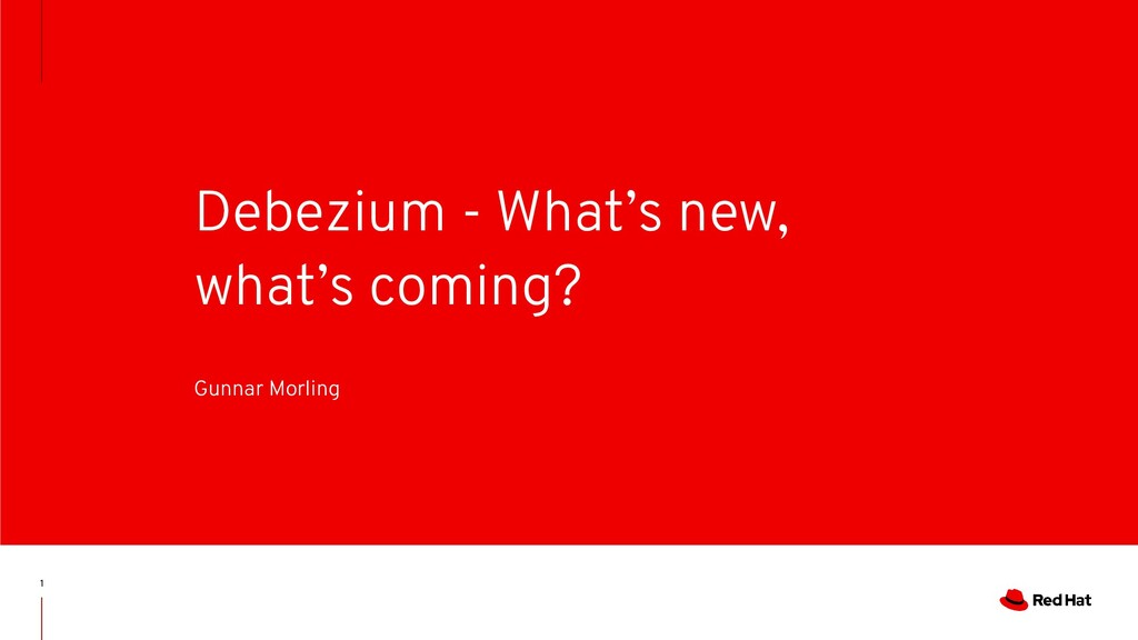 1 Debezium - What's new, what's coming? Gunnar ...