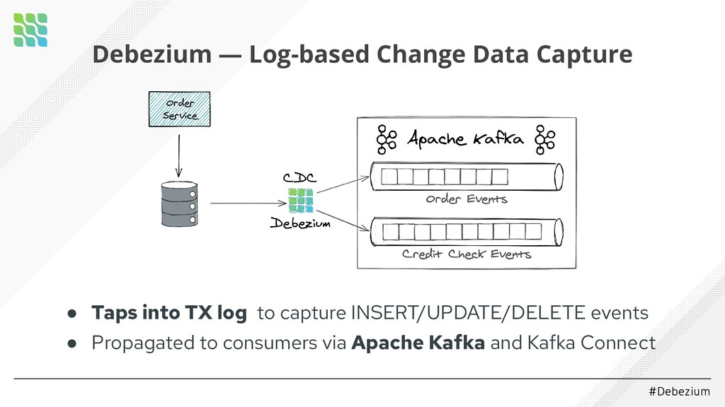 #Debezium ● Taps into TX log to capture INSERT/...