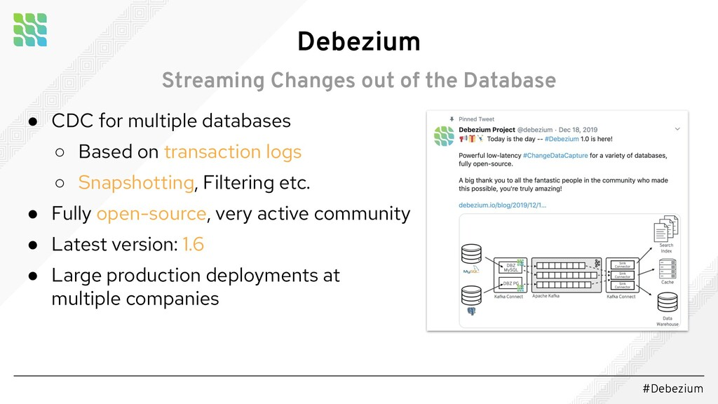 #Debezium ● CDC for multiple databases ○ Based ...