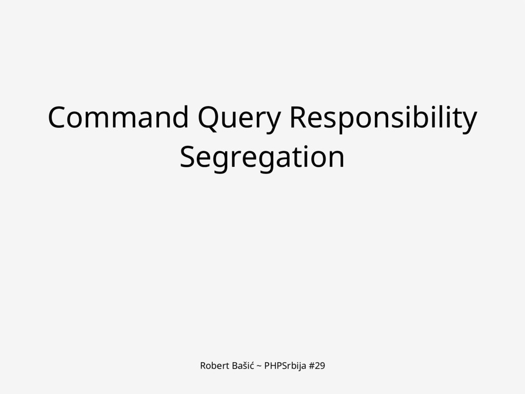 Robert Bašić ~ PHPSrbija #29 Command Query Resp...