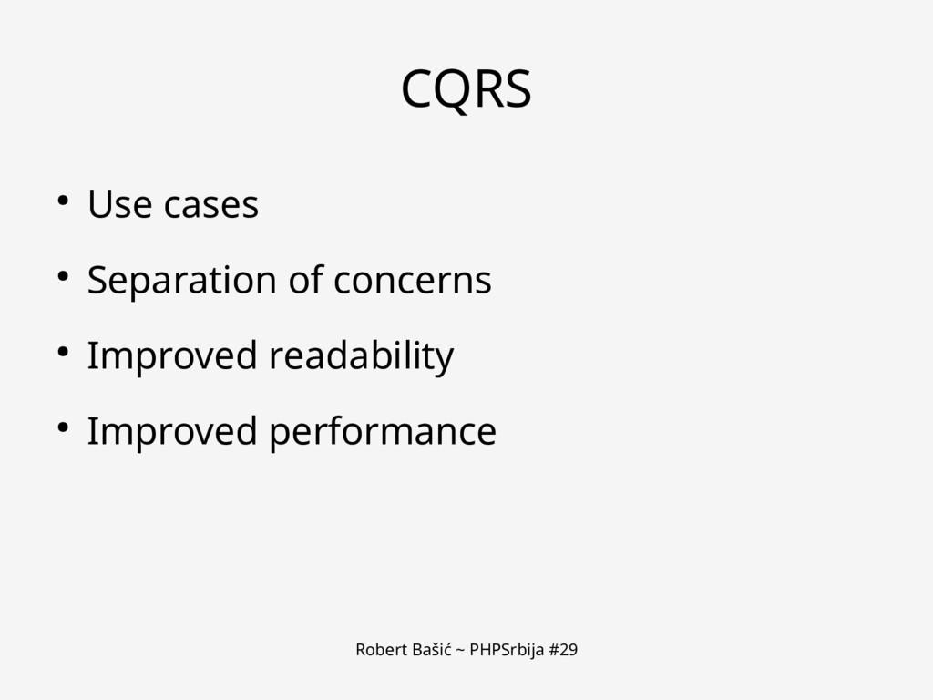 Robert Bašić ~ PHPSrbija #29 CQRS ● Use cases ●...