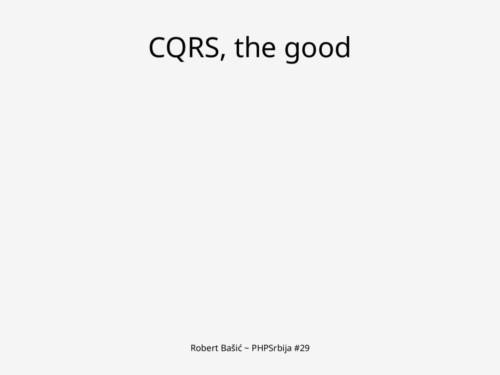 Robert Bašić ~ PHPSrbija #29 CQRS, the good