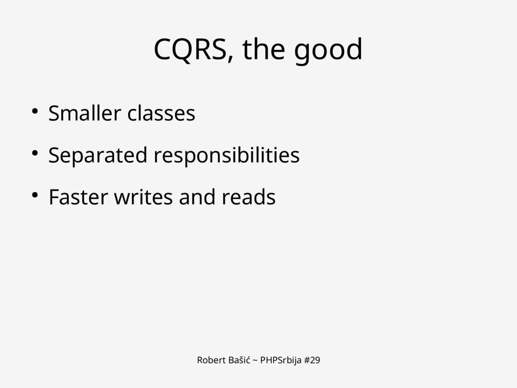 Robert Bašić ~ PHPSrbija #29 CQRS, the good ● S...