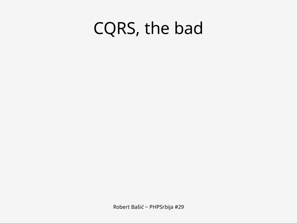 Robert Bašić ~ PHPSrbija #29 CQRS, the bad